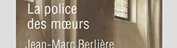 La police des moeurs : une analyse sans concession de Jean-Marc Berlière