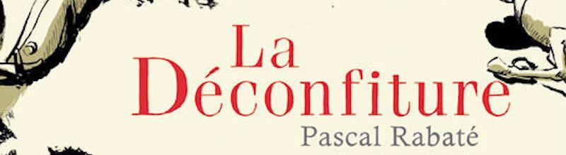 La déconfiture : la Seconde Guerre mondiale vu par Pascal Rabaté