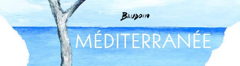 Méditerranée : le rêve d'Edmond Baudoin