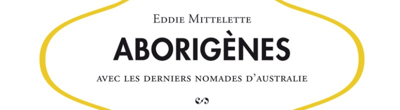 Aborigènes : le récit singulier d'Eddie Mittelette sur l'Australie