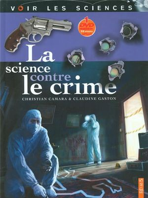 La science contre le crime de Christian Camara et Claudine Gaston aux Editions Fleurus